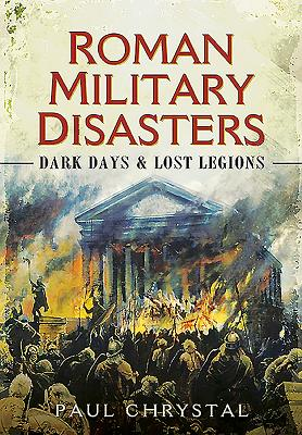 Roman Military Disasters: Dark Days and Lost Legions Cover Image