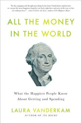 All the Money in the World: What the Happiest People Know about Getting and Spending Cover Image