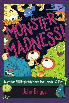 Monster Madness!: More Than 600 Frightfully Funny Jokes, Riddles & Puns Cover Image
