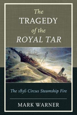 The Tragedy of the Royal Tar: The 1836 Circus Steamship Fire Cover Image