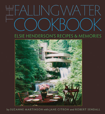 The Fallingwater Cookbook: Elsie Henderson's Recipes and Memories Cover Image