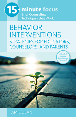 15-Minute Focus: Behavior Interventions: Strategies for Educators, Counselors, and Parents: Brief Counseling Techniques That Work Cover Image