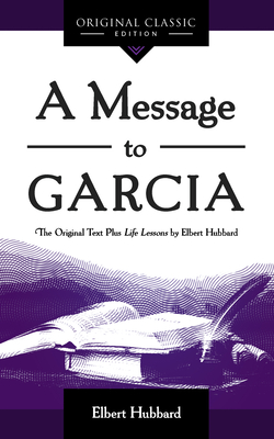 A Message to Garcia: The Original Plus Life Lessons by Elbert Hubbard Cover Image