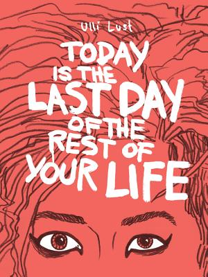 Cover for Today is the Last Day of the Rest of Your Life