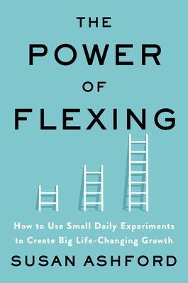 The Power of Flexing: How to Use Small Daily Experiments to Create Big Life-Changing Growth Cover Image