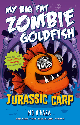My Big Fat Zombie Goldfish: Jurassic Carp by Mo O'Hara