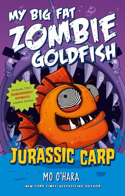My Big Fat Zombie Goldfish: Jurassic Carp by Mo O'Hara