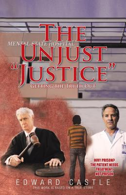 The Unjust Justice: Getting the Truth Out Cover Image