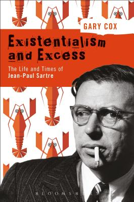 Existentialism and Excess: The Life and Times of Jean-Paul Sartre Cover Image