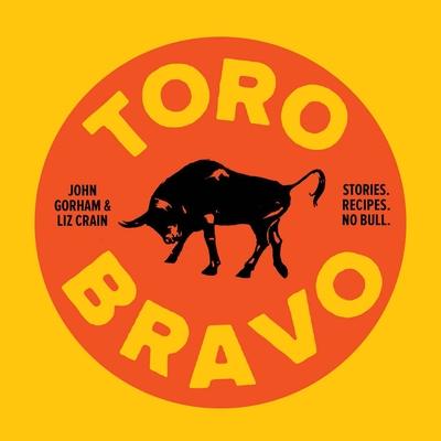 Toro Bravo: Stories. Recipes. No Bull. Cover Image