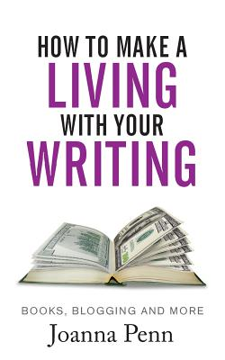How to Make a Living with your Writing: Books, Blogging and more Cover Image
