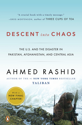 Descent into Chaos: The U.S. and the Disaster in Pakistan, Afghanistan, and Central Asia Cover Image