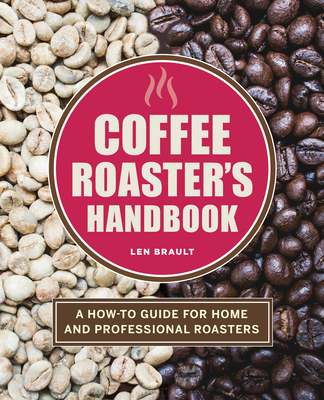 The Coffee Roaster's Handbook: A How-To Guide for Home and Professional Roasters Cover Image