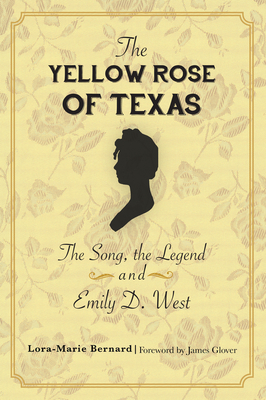 The Yellow Rose of Texas: The Song, the Legend and Emily D. West Cover Image