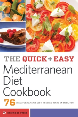 Quick and Easy Mediterranean Diet Cookbook: 76 Mediterranean Diet Recipes Made in Minutes Cover Image