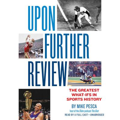 Upon Further Review Lib/E: The Greatest What-Ifs in Sports History Cover Image