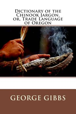 Dictionary of the Chinook Jargon, Or, Trade Language of Oregon Cover Image