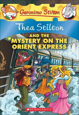 Thea Stilton and the Mystery on the Orient Express (Geronimo Stilton: Thea Stilton #13) Cover Image