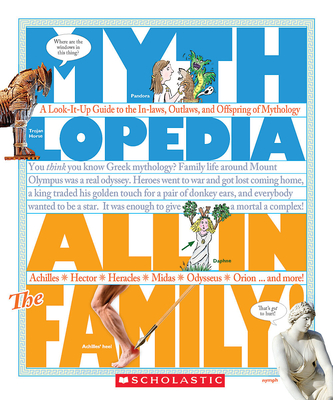 All in the Family! (Mythlopedia): A Look-It-Up Guide to the In-Laws, Outlaws, and Offspring of Mythology Cover Image