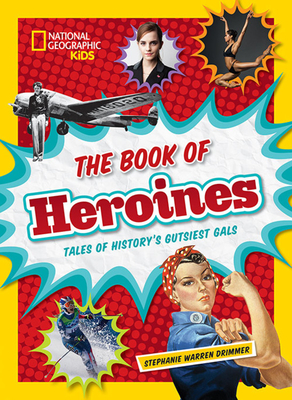 The Book of Heroines: Tales of History's Gutsiest Gals Cover Image