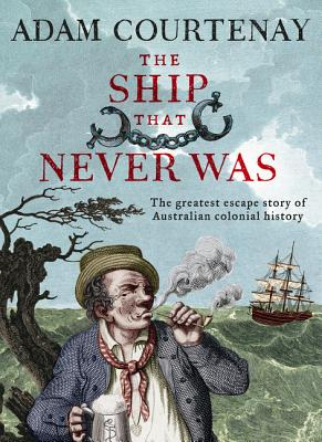 The Ship That Never Was: The Greatest Escape Story of Australian Colonial History Cover Image