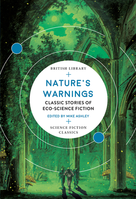 Nature's Warnings: Classic Stories of Eco-Science Fiction (British Library Science Fiction Classics) Cover Image