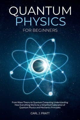 Quantum physics and mechanics for beginners: From Wave Theory to Quantum Computing. Understanding How Everything Works by a Simplified Explanation of Cover Image