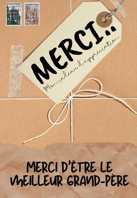 Merci D'être Le Meilleur Grand-Père: Mon cadeau d'appréciation: Livre-cadeau en couleurs - Questions guidées - 6,61 x 9,61 pouces Cover Image