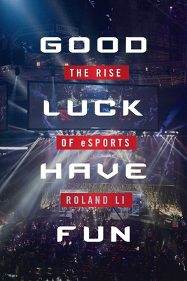 Good Luck Have Fun: The Rise of eSports Cover Image