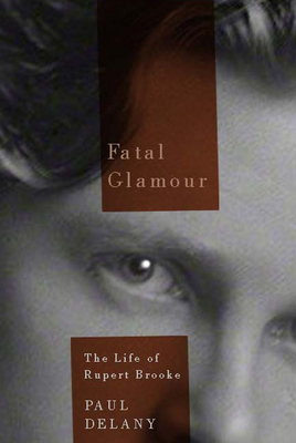 Fatal Glamour: The Life of Rupert Brooke Cover Image