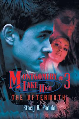Ebook Montgomery Lake High 3 The Aftermath By Stacy A Padula
