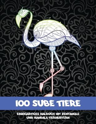 100 süße Tiere - Einzigartiges Malbuch mit Zentangle- und Mandala-Tiermustern Cover Image