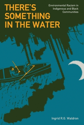 There's Something in the Water: Environmental Racism in Indigenous & Black Communities Cover Image