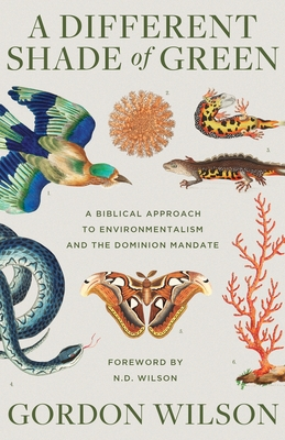 A Different Shade of Green: A Biblical Approach to Environmentalism and the Dominion Mandate Cover Image