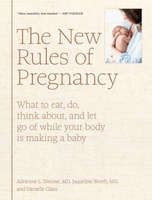 The New Rules of Pregnancy: What to Eat, Do, Think About, and Let Go Of While Your Body Is Making a Baby Cover Image