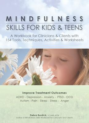 Mindfulness Skills for Kids & Teens: A Workbook for Clinicans & Clients with 154 Tools, Techniques, Activities & Worksheets Cover Image