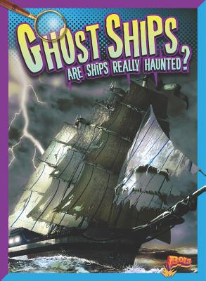 Ghost Ships: Are Ships Really Haunted? (History's Mysteries) Cover Image