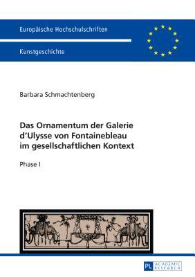 Das Ornamentum Der Galerie D'ulysse Von Fontainebleau Im Gesellschaftlichen Kontext: Phase I Cover Image