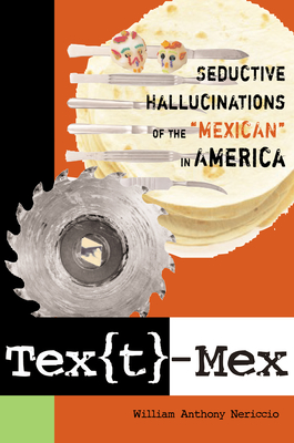 Text-Mex: Seductive Hallucinations of the Mexican in America Cover Image