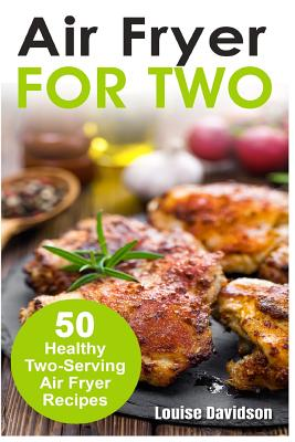 Air Fryer for Two: 50 Healthy Two-Serving Air Fryer Recipes Cover Image