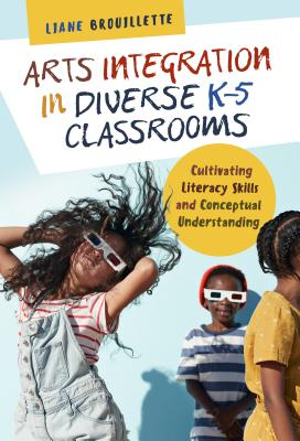 Arts Integration in Diverse K-5 Classrooms: Cultivating Literacy Skills and Conceptual Understanding (Language and Literacy) Cover Image
