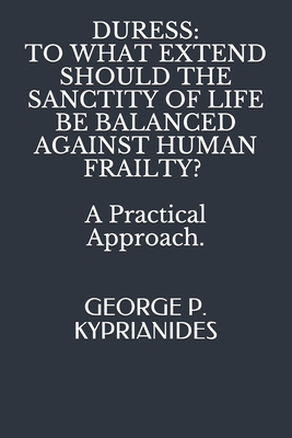 Duress: TO WHAT EXTEND SHOULD THE SANCTITY OF LIFE BE BALANCED AGAINST HUMAN FRAILTY? : A Practical Approach. Cover Image