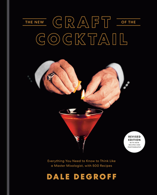The New Craft of the Cocktail: Everything You Need to Know to Think Like a Master Mixologist, with 500 Recipes Cover Image