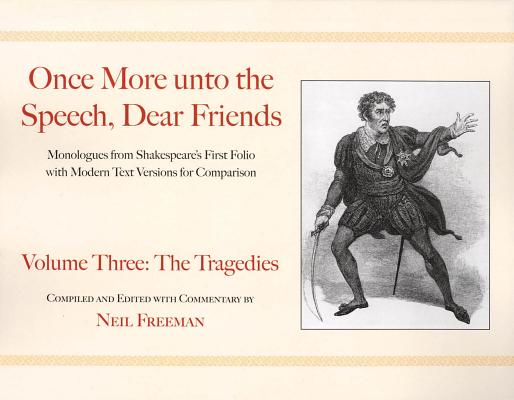 Once More Unto the Speech, Dear Friends: The Tragedies (Speak the Speech) Cover Image