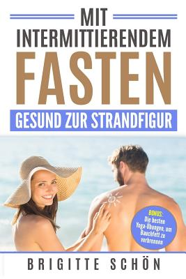 Mit Intermittierendem Fasten Gesund Zur Strandfigur: Bonus: Die Besten Yoga-Uebungen, Um Bauchfett Zu Verbrennen Cover Image