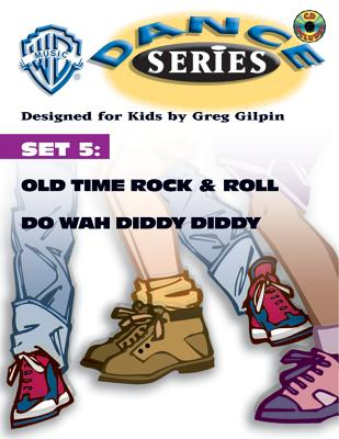 WB Dance Set 5: Old Time Rock & Roll / Do Wah Diddy Diddy, Book & CD [With CD] Cover Image