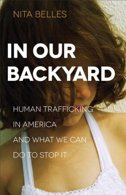 In Our Backyard: Human Trafficking in America and What We Can Do to Stop It Cover Image