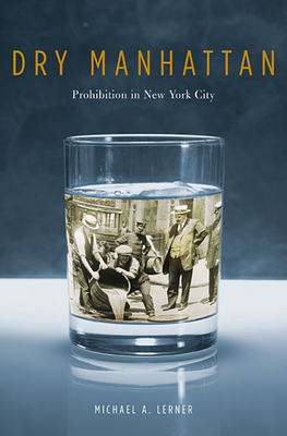 Dry Manhattan: Prohibition in New York City Cover Image