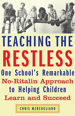 Teaching the Restless: One School's Remarkable No-Ritalin Approach to Helping Children Learn and Succeed Cover Image