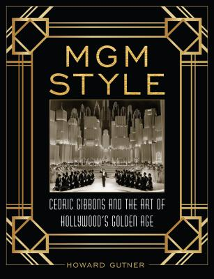 MGM Style: Cedric Gibbons and the Art of the Golden Age of Hollywood Cover Image